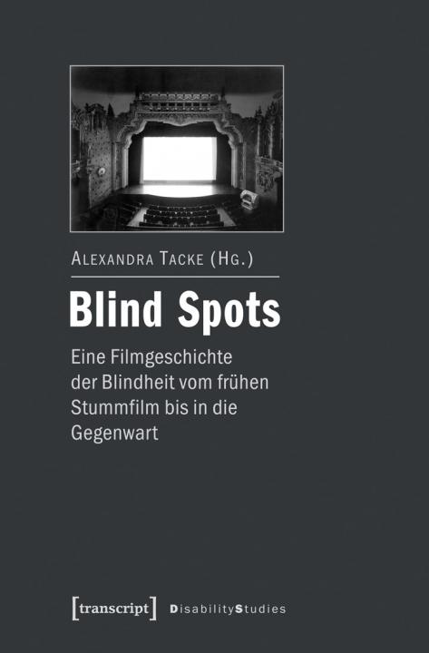http://www.transcript-verlag.de/978-3-8376-2709-1/blind-spots-eine-filmgeschichte-der-blindheit-vom-fruehen-stummfilm-bis-in-die-gegenwart